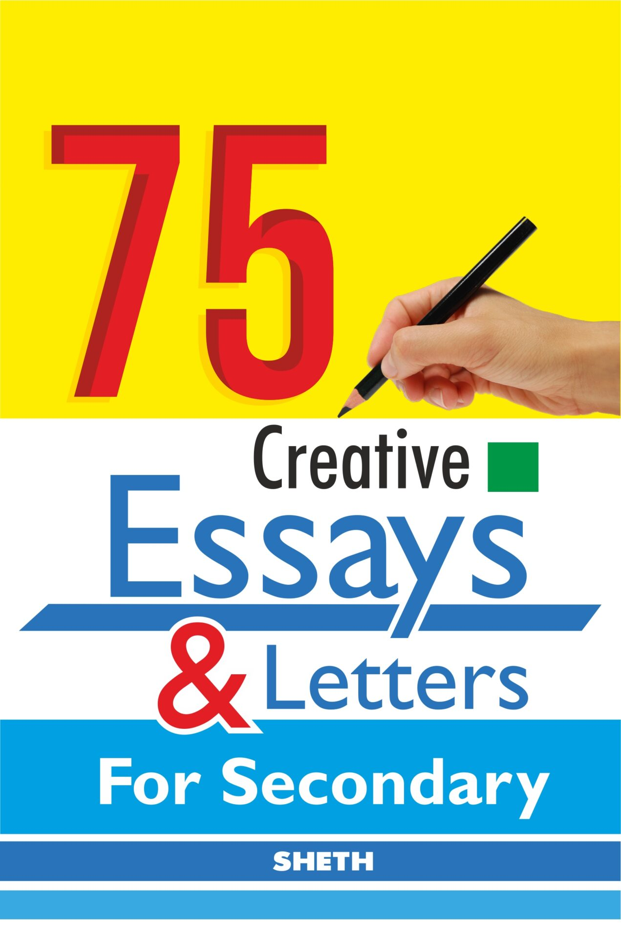 Sheth Books 75 Creative Essays and Letters for Secondary 1